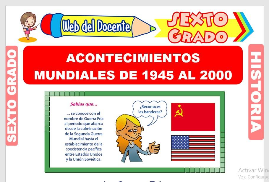 Ficha de Acontecimientos Mundiales de 1945 al 2000 para Sexto Grado de Primaria