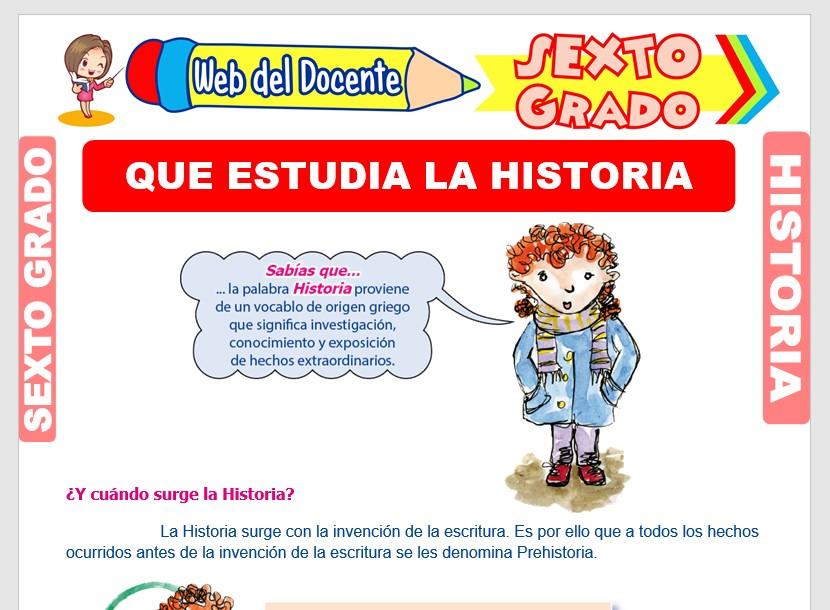 Ficha de Que Estudia la Historia para Sexto Grado de Primaria